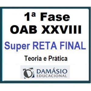 1ª Fase OAB XXVIII (28) – SUPER RETA FINAL – Teoria e Prática DAMÁSIO 2019.1