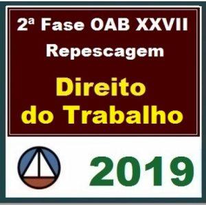 2ª Fase OAB XXVII – REPESCAGEM – DIREITO DO TRABALHO – CERS 2019.1