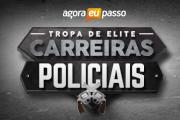 CARREIRAS POLICIAIS – TROPA DE ELITE – AGORA EU PASSO 2017.2